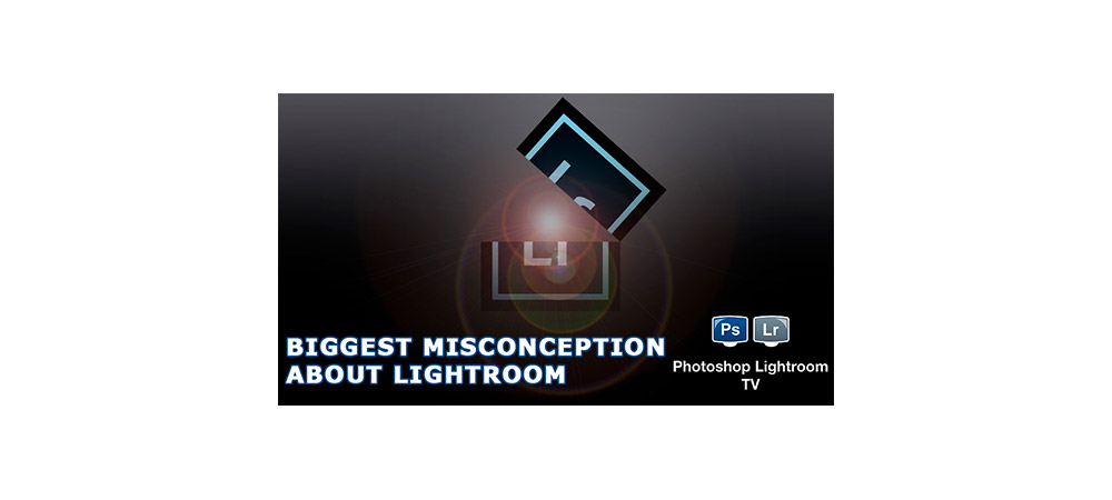Biggest misconception about Lightroom