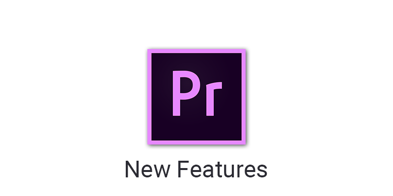 Adobe Premiere Pro new features