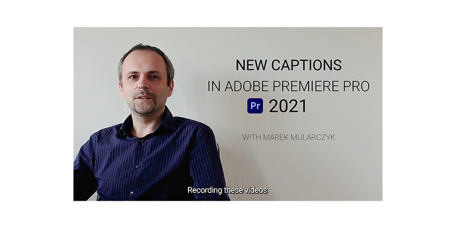 New Captions Workflow in Adobe Premiere Pro CC 2021